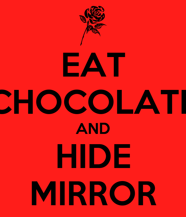 Eat chocolate and hide mirror poster keep calm o matic for Mirror 0 matic