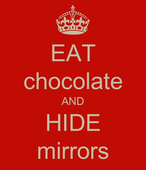 Eat chocolate and hide mirrors poster jujuba keep calm for Mirror 0 matic
