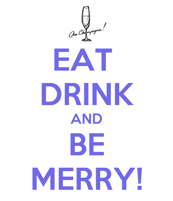 "eat drink and be merry essay Schools are not permitted to rescore any of the open-ended questions (scaffold questions, thematic essay ""eat, drink, and be merry, for tomorrow you may die."