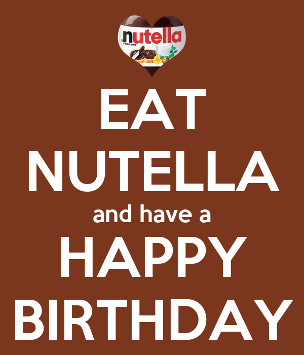 EAT NUTELLA and have a HAPPY BIRTHDAY Poster | S@Z | Keep Calm-o-Matic