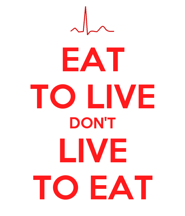 "eat to live not live to eat Moliere's quote (from ""the miser""): ""one should eat to live, not live to eat"" is often paraphrased and used to motivate dieters or over-consumers i'm going to take it in another direction."