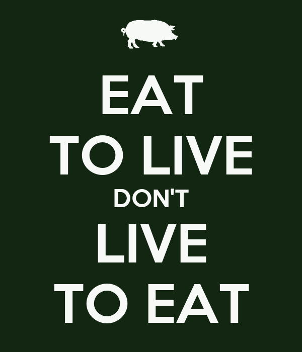 eat to live don t live to eat poster kbatie keep calm