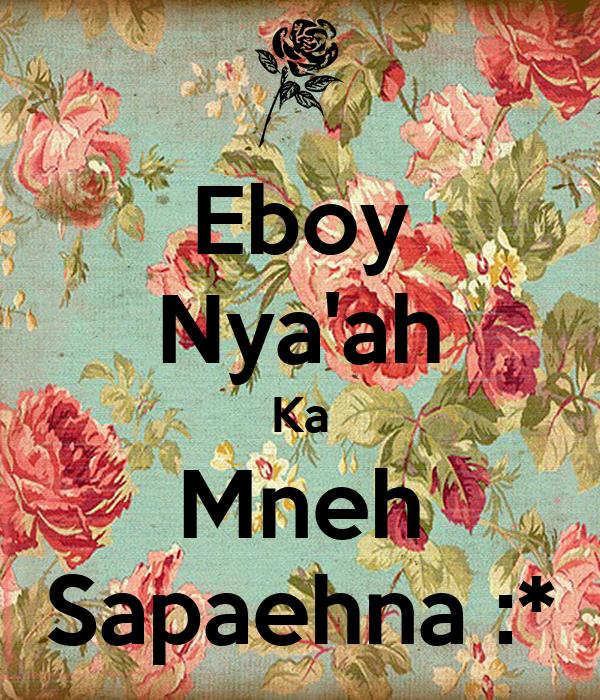 Eboy Nya'ah Ka Mneh Sapaehna :*
