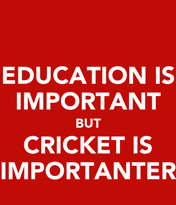 EDUCATION IS IMPORTANT BUT CRICKET IS IMPORTANTER Poster ...