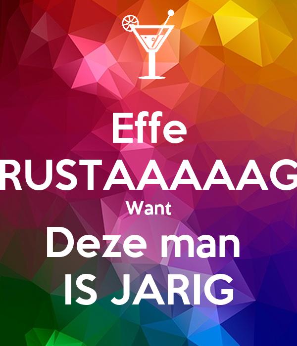 man jarig Effe RUSTAAAAAG Want Deze man IS JARIG Poster | Tijn | Keep Calm o  man jarig