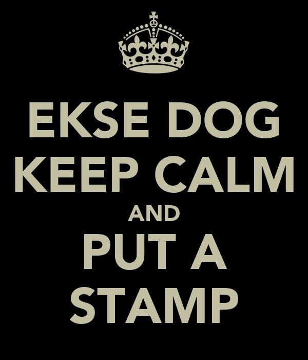 Ekse Dog Keep Calm And Put A Stamp Keep Calm And Carry