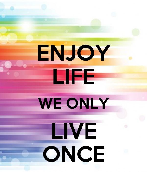 Enjoy life we only live once poster bonika keep calm o matic enjoy life we only live once altavistaventures Images