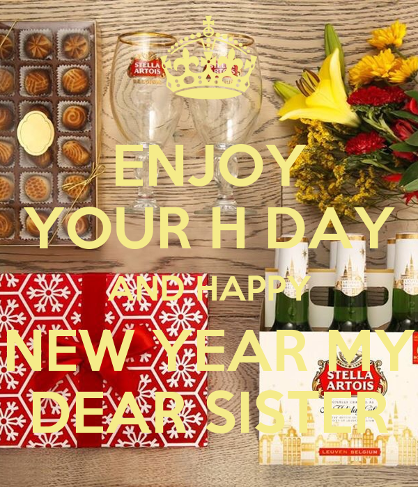 enjoy your h day and happy new year my dear sister poster salih keep calm o matic
