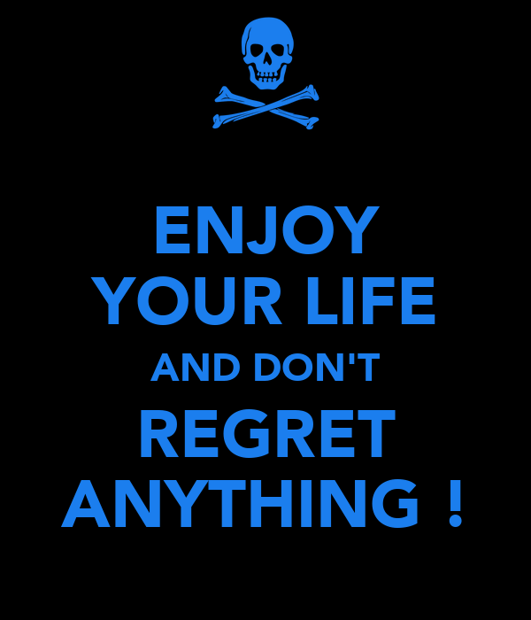 Don T Regret Anything In Life Quotes: ENJOY YOUR LIFE AND DON'T REGRET ANYTHING ! Poster