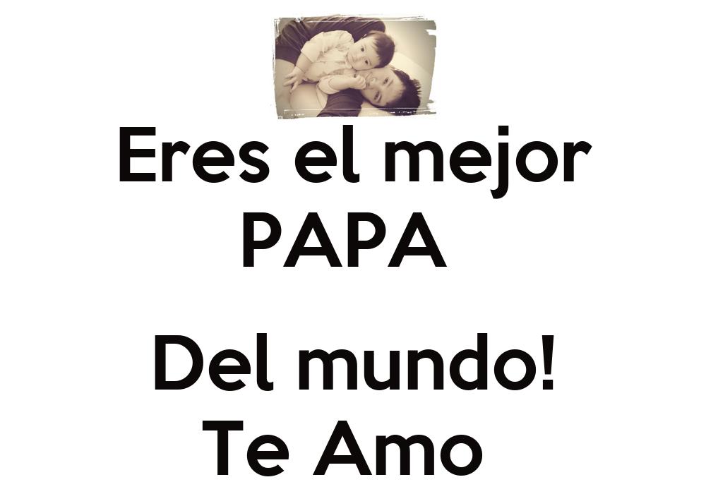 Eres el mejor papa del mundo te amo poster sole keep - El mejor colchon del mundo ...