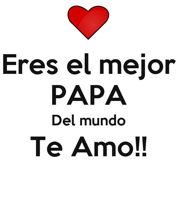 eres el mejor papa del mundo te amo poster