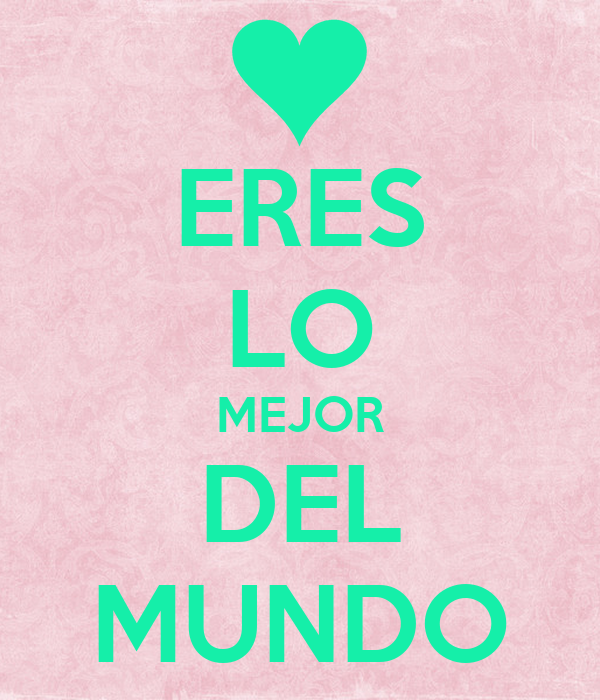 Eres Lo Mejor Del Mundo Keep Calm And Carry On Image Generator