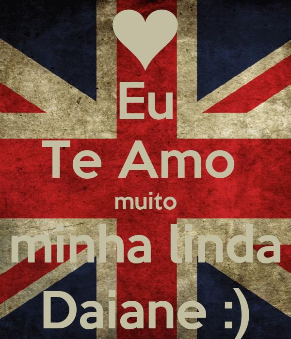 Eu Te Amo  muito minha linda Daiane :)