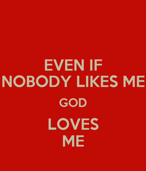 Nobody Likes me Wallpaper Even if Nobody Likes me God