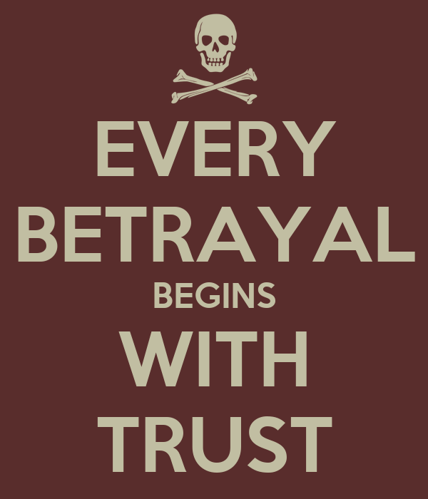Trust After Betrayal Quotes: EVERY BETRAYAL BEGINS WITH TRUST