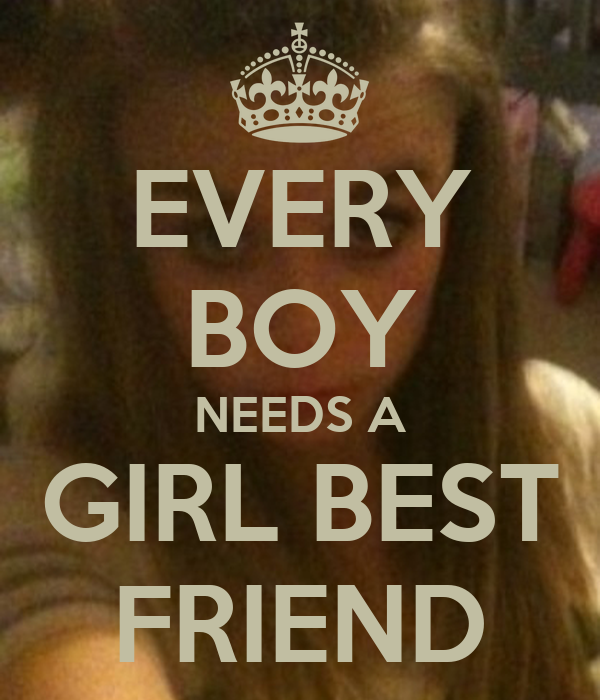 Boy N Girl Friendship Quotes: EVERY BOY NEEDS A GIRL BEST FRIEND Poster