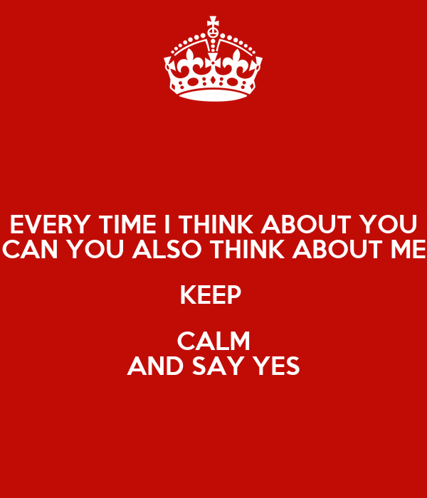 Every Time I Think About You Can You Also Think About Me Keep Calm