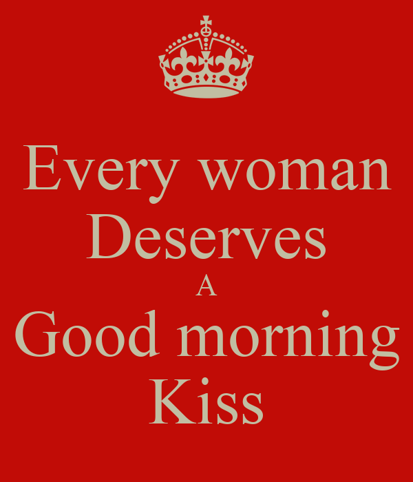 Good Morning Sunday Kiss Images : Every woman deserves a good morning kiss poster mmfraenk