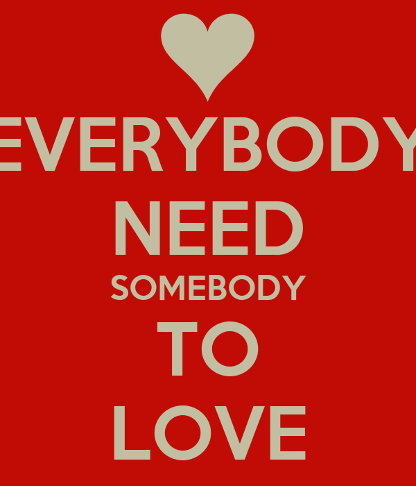 EVERYBODY NEED SOMEBODY TO LOVE Poster | MIMMO | Keep Calm-o