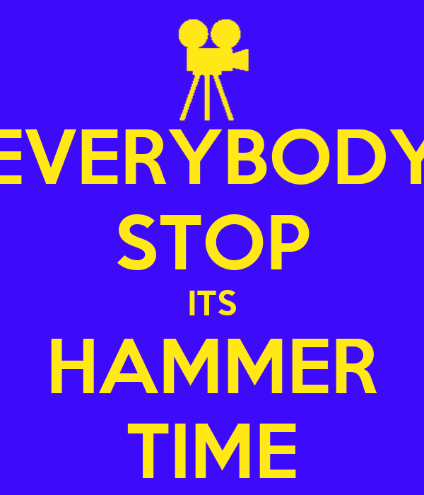 EVERYBODY STOP ITS HAMMER TIME - KEEP CALM AND CARRY ON Image