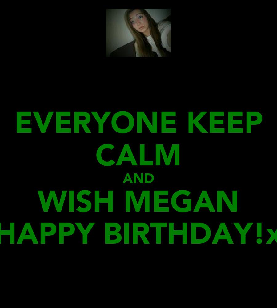 Everyone keep calm and wish megan happy birthday x