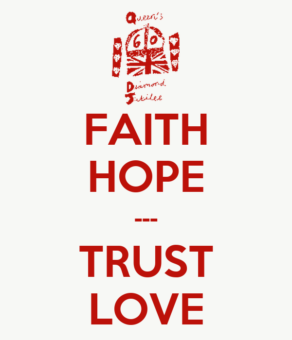FAITH HOPE --- TRUST LOVE - KEEP CALM AND CARRY ON Image Generator