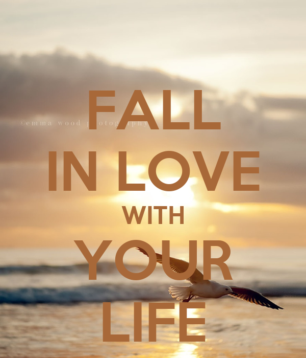 FALL IN LOVE WITH YOUR LIFE Poster | Susan | Keep Calm-o-Matic