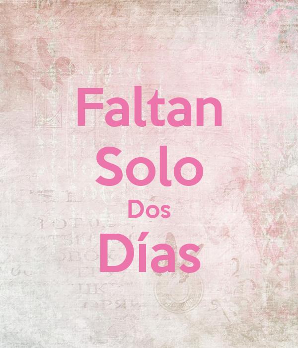 Solo Faltan Dias Faltan Solo Dos Días