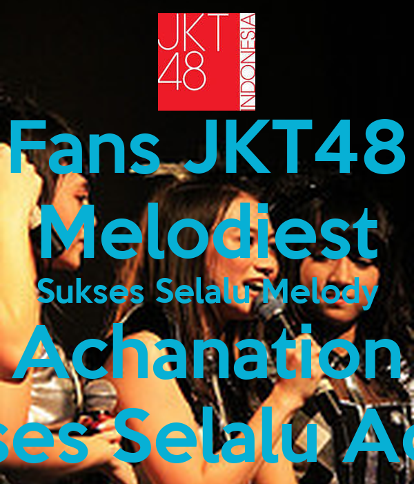 Fans JKT48 Melodiest Sukses Selalu Melody Achanation Sukses ...