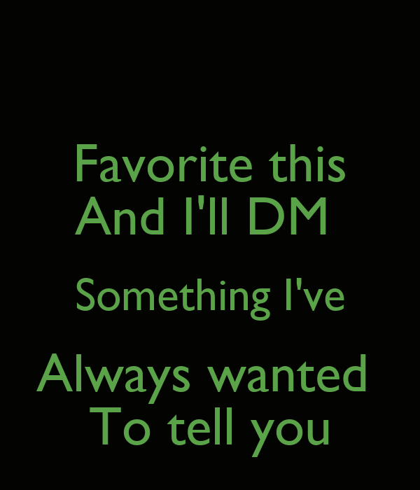 Favorite this And I'll DM Something I've Always wanted To ...