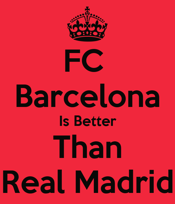 real madrid is better than barcelona