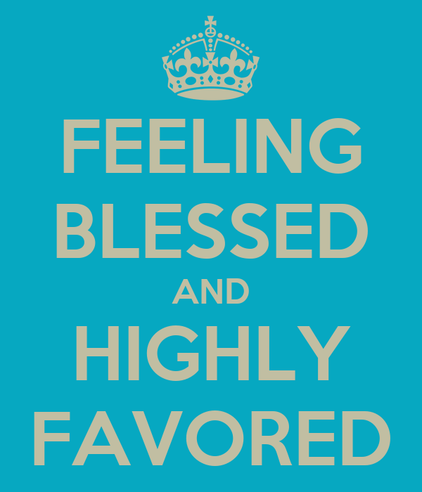 FEELING BLESSED AND HIGHLY FAVORED Poster | Hey | Keep ...  FEELING BLESSED...