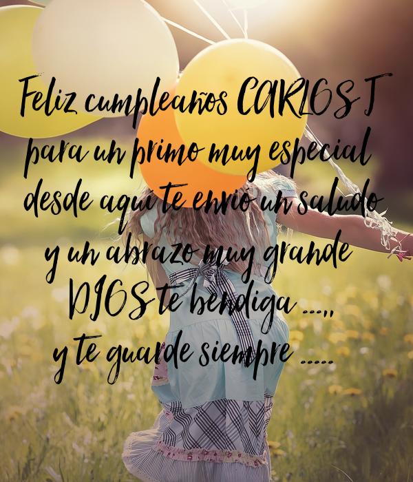 Feliz Cumpleaños Carlos J Para Un Primo Muy Especial Desde Aquí Te