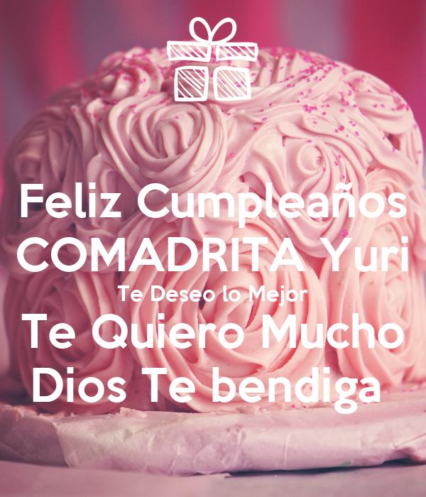 Feliz Cumpleaños Comadrita Yuri Te Deseo Lo Mejor Te Quiero Mucho