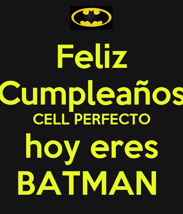 Feliz Cumpleaños CELL PERFECTO hoy eres BATMAN Poster Miguel Guevara Keep Calm o Matic