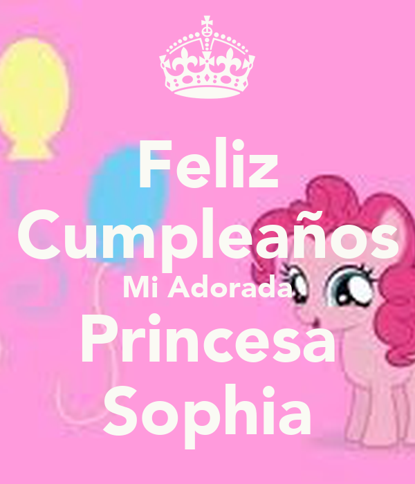 Feliz Cumpleaños Mi Adorada Princesa Sophia - KEEP CALM AND CARRY ...