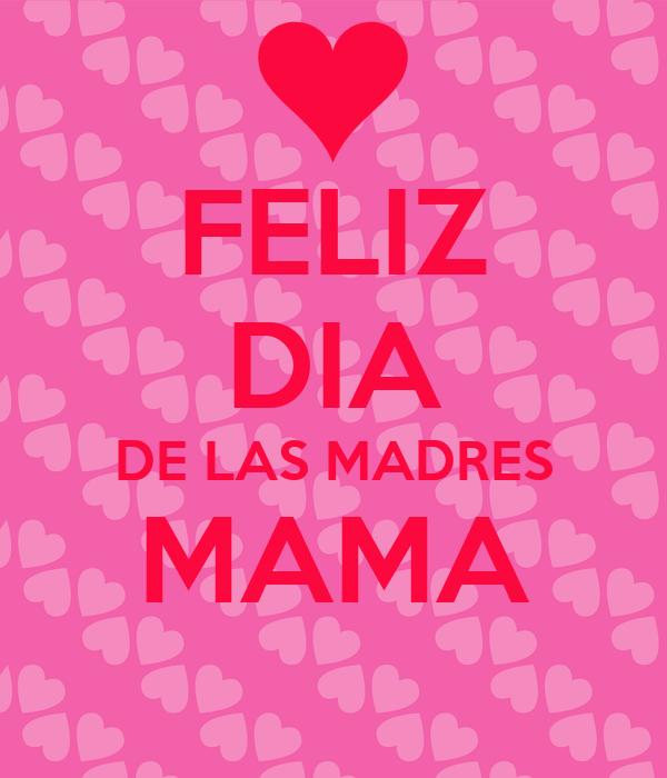 FELIZ DIA DE LAS MADRES MAMA Poster | Roger Felix | Keep Calm-o-Matic Feliz Dia Mama