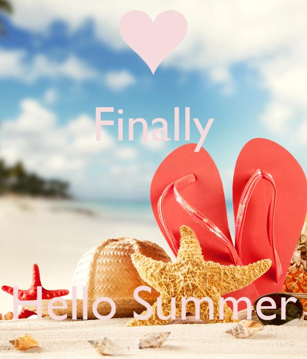 Perfect Finally Hello Summer