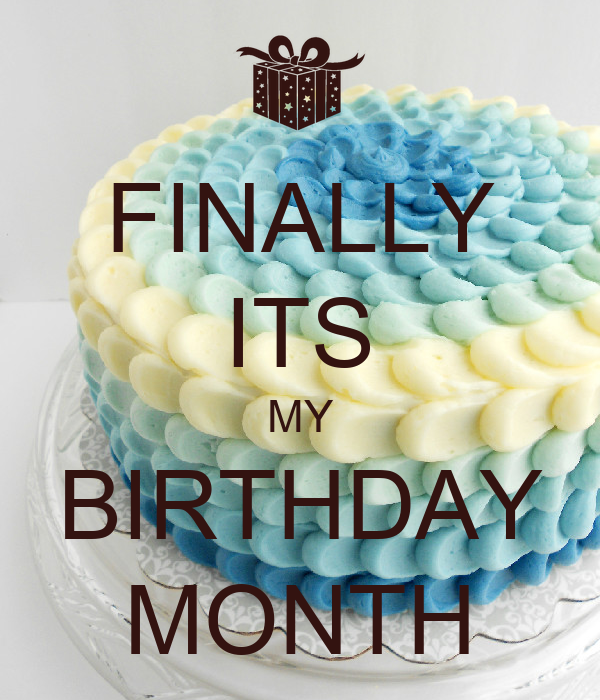 FINALLY ITS MY BIRTHDAY MONTH - KEEP CALM AND CARRY ON ...