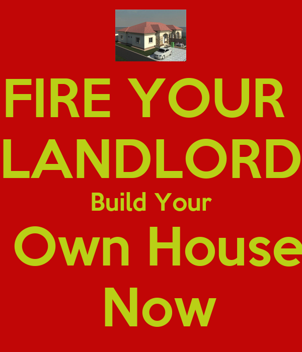 Fire your landlord build your own house now keep calm for Building your own home in colorado