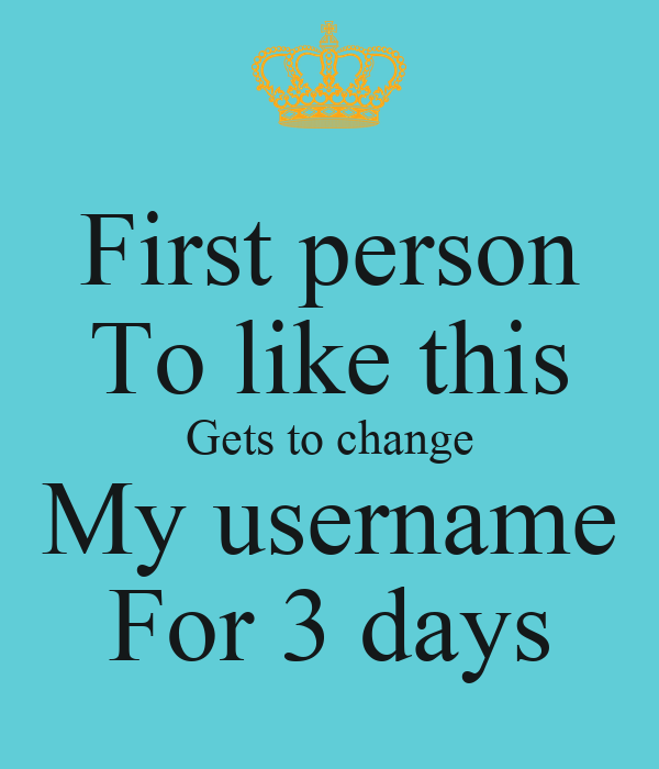 First person To like this Gets to change My username For 3 days - KEEP ...