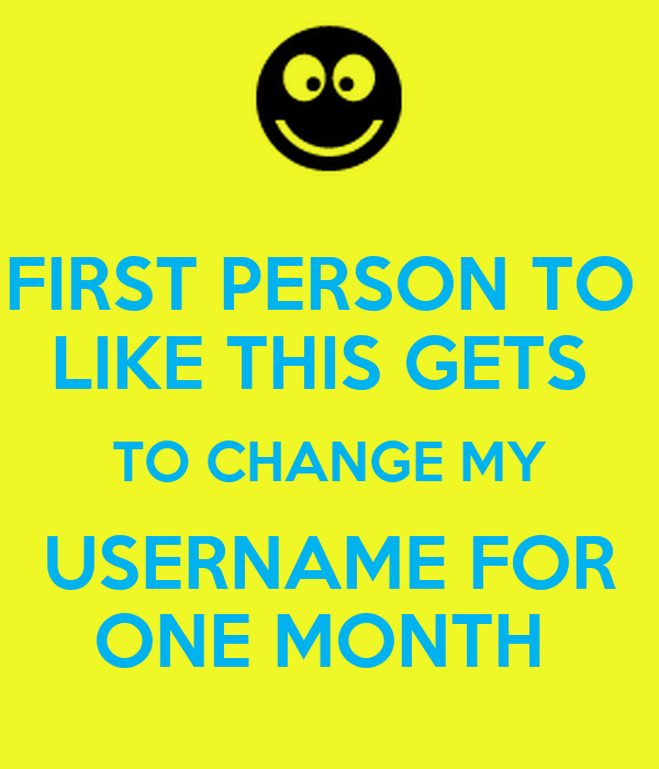 PERSON TO LIKE THIS GETS TO CHANGE MY USERNAME FOR ONE MONTH - KEEP ...