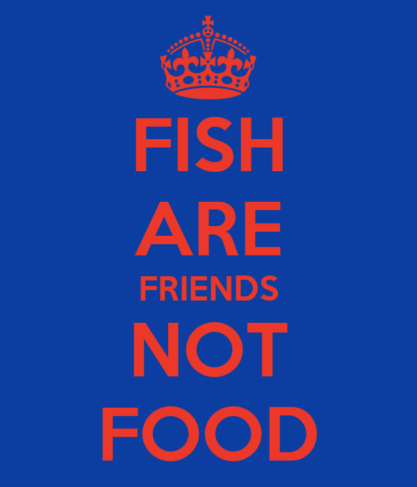 Fish are friends not food poster fastjets2 keep calm o for Fish are friends not food