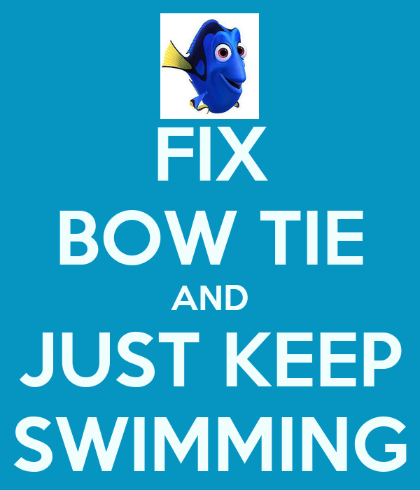 FIX BOW TIE AND JUST KEEP SWIMMING Poster | Dan | Keep Calm