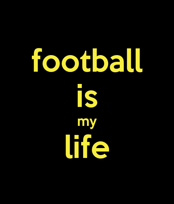 football is my life - KEEP CALM AND CARRY ON Image Generator