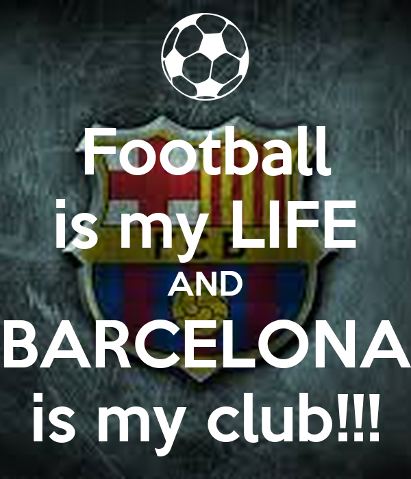 Football is my LIFE AND BARCELONA is my club!!! Poster ...