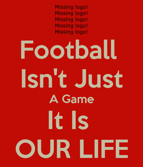 Football Isn't Just A Game It Is OUR LIFE Poster