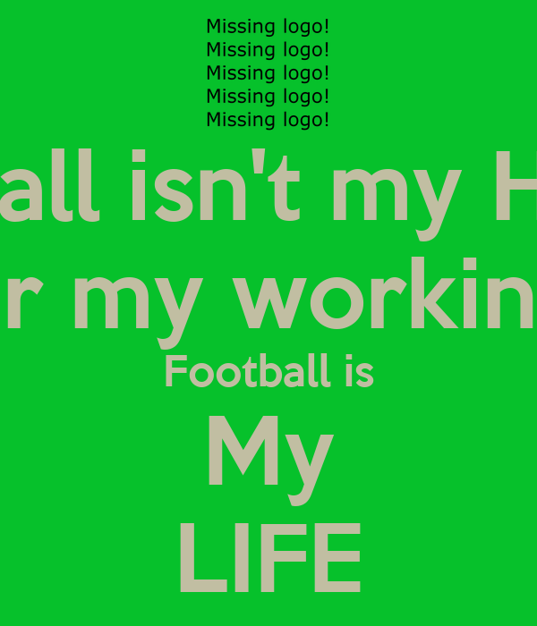 Football isn't my Hobby Or my working Football is My LIFE ...