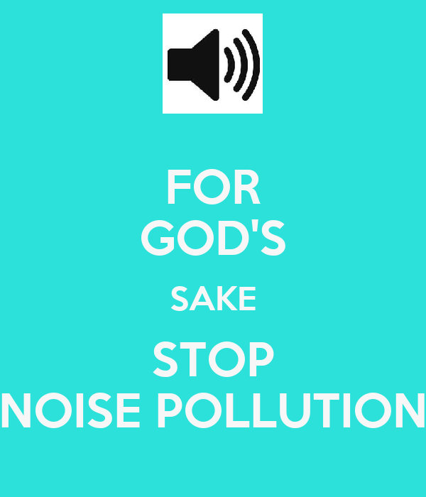 FOR GOD S SAKE STOP NOISE POLLUTIONNoise Pollution Posters To Draw