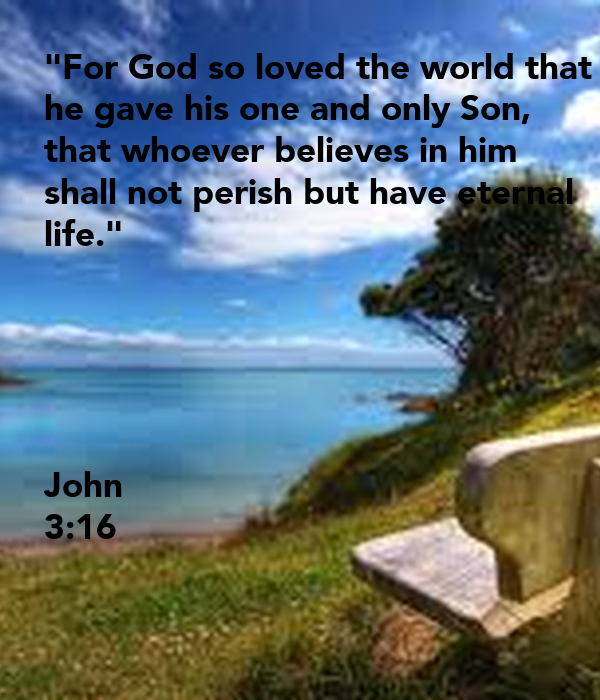 """""""For God so loved the world that he gave his one and only ..."""